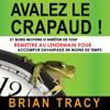 Avalez le crapaud [Eat that Frog!]: 21 bons moyens d'arrêter de tout remettre au lendemain pour accomplir davantage en moins de temps (Unabridged) - Brian Tracy