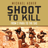 Shoot to Kill: From 2 Para to the SAS (Unabridged) - Michael Asher