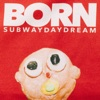 BORN - EP by Subway Daydream