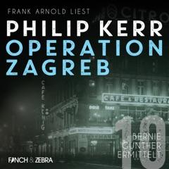 Operation Zagreb - Bernie Gunther ermittelt, Band 10 (ungekürzt)