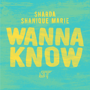 Sharda & Shanique Marie - Wanna Know