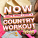 Various Artists - NOW That's What I Call a Country Workout 2018