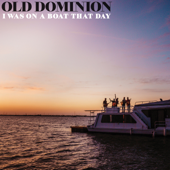 I Was On a Boat That Day Old Dominion