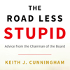The Road Less Stupid (Unabridged) - Keith J. Cunningham