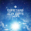 Everything: The Alan Watts Talks - Alan Watts