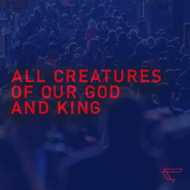 All Creatures of Our God and King  by Common Courier
