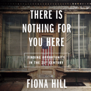 There Is Nothing for You Here: Finding Opportunity in the Twenty-First Century (Unabridged)