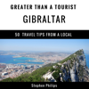 Stephen Philips & Greater Than a Tourist - Greater Than a Tourist: Gibraltar: 50 Travel Tips from a Local (Unabridged) г'ўгѓјгѓ€гѓЇгѓјг'Ї