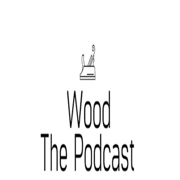 Wood - The Podcast