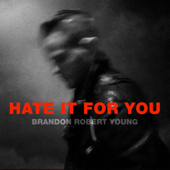 Hate It for You