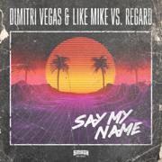 Say My Name - Dimitri Vegas & Like Mike & Regard