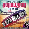 Evergreen Bollywood Film Hits & Vintage Hindi Movies Songs, Vol. 1