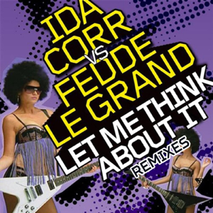 Ida Corr & Fedde Le Grand - Let Me Think About It (Radio Edit)