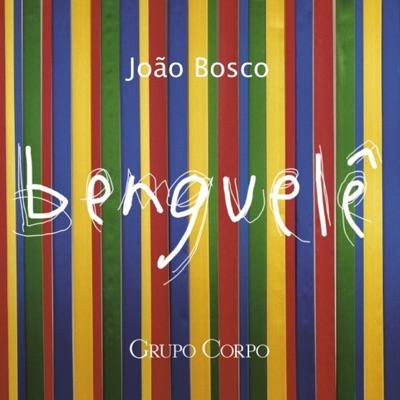 Benguelê (Trilha Sonora Original do Espetáculo do Grupo Corpo) - João Bosco