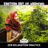 Eastern Art of Harmony: Zen Relaxation Practice – Essence of Chinese Melodies to Relieve Stress, Medative Soundscapes, Deep Mindfulness & Peace of Mind