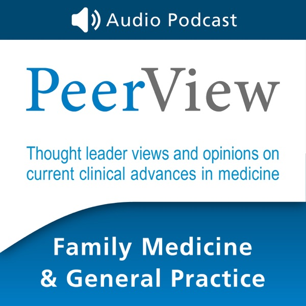 PeerView Family Medicine & General Practice CME/CNE/CPE Audio Podcast