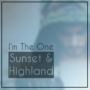 Sunset & Highland - I'm the One