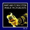 Rare and Forgotten Male Vocalists, Vol. 3
