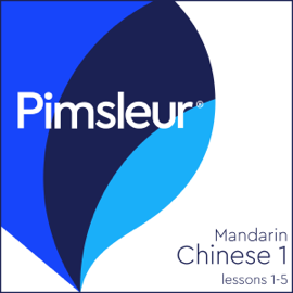 Chinese (Mandarin) Level 1 Lessons 1-5: Learn to Speak and Understand Mandarin Chinese with Pimsleur Language Programs audiobook