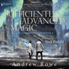 Andrew Rowe - Sufficiently Advanced Magic: Arcane Ascension, Book 1 (Unabridged)  artwork