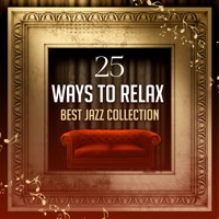 25 Ways to Relax: Best Jazz Collection, Music to Chill Out