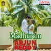 Madhuram From Arjun Reddy Single