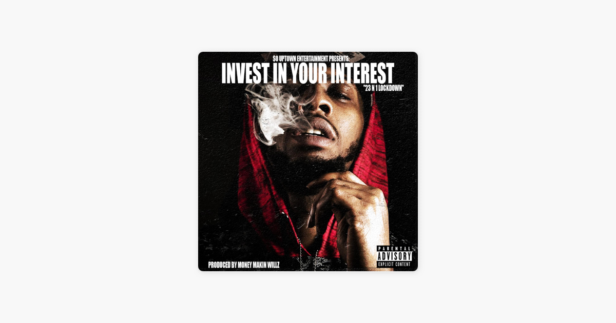Invest in Your Interest (23 & 1 Lockdown) by Moneymakinwillz on iTunes
