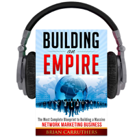 Brian Carruthers - Building an Empire: The Most Complete Blueprint to Building a Massive Network Marketing Business (Unabridged) artwork