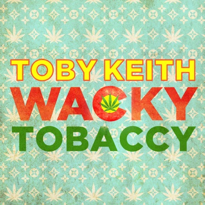Wacky Tobaccy - Toby Keith song