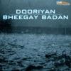 Dooriyan / Bheegay Badan