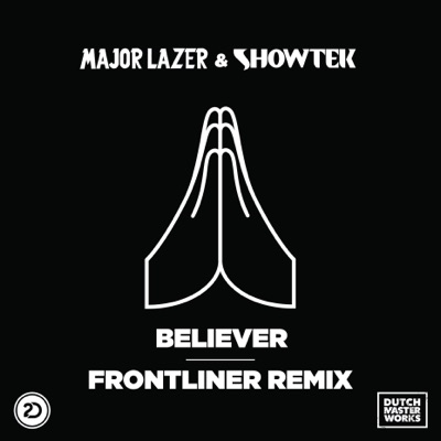 Believer (with Showtek) [Frontliner Remix] - EP - Major Lazer