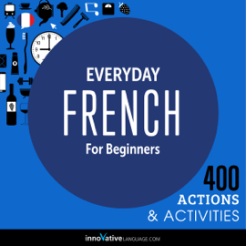 Everyday French for Beginners - 400 Actions & Activities: Beginner French #1 (Unabridged) audiobook