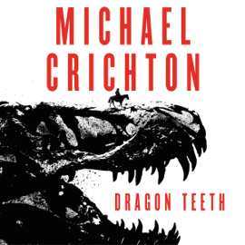 Dragon Teeth: A Novel (Unabridged) audiobook