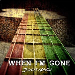 Junior Maile - When I'm Gone