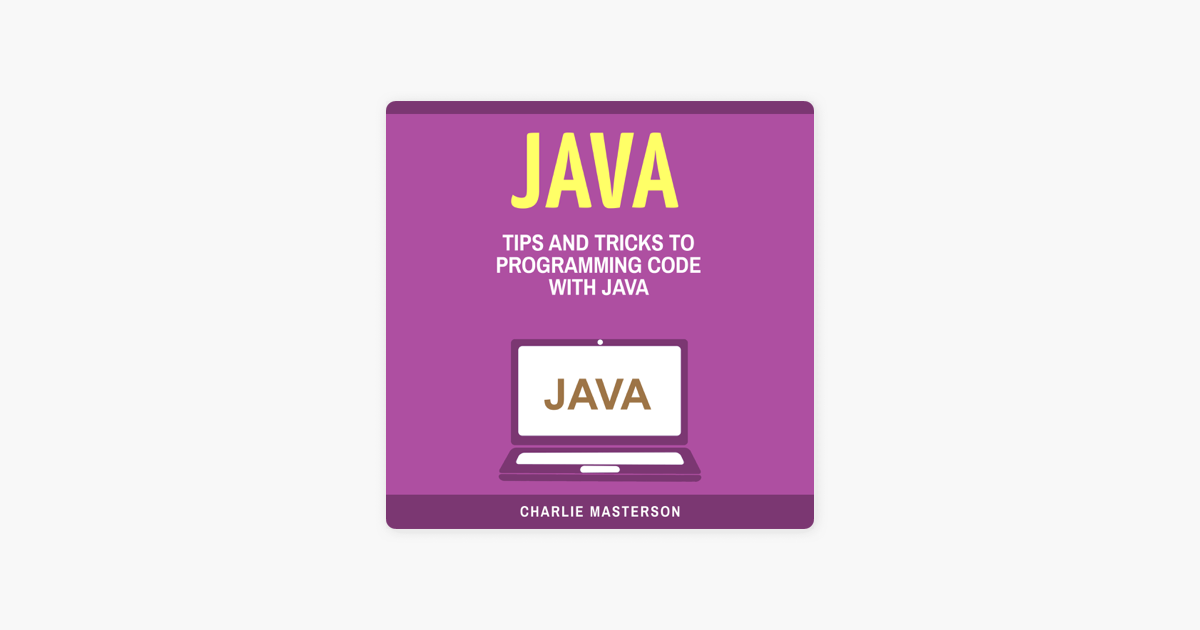 Java: Tips and Tricks to Programming Code with Java (Unabridged)