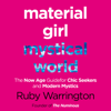 Ruby Warrington - Material Girl, Mystical World: The Now-Age Guide for Chic Seekers and Modern Mystics (Unabridged) artwork