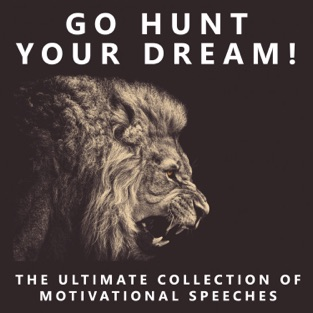 Go Hunt Your Dream – Ultimate Collection of Motivational Speeches – George Meretz