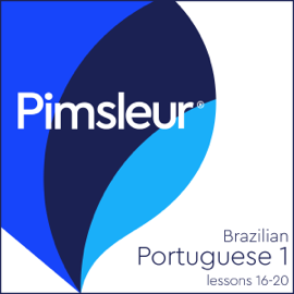 Pimsleur Portuguese (Brazilian) Level 1 Lessons 16-20: Learn to Speak and Understand Brazilian Portuguese with Pimsleur Language Programs audiobook