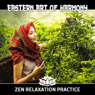 Eastern Art of Harmony: Zen Relaxation Practice – Essence of Chinese Melodies to Relieve Stress, Medative Soundscapes, Deep Mindfulness & Peace of Mind – Guo Yang Peng
