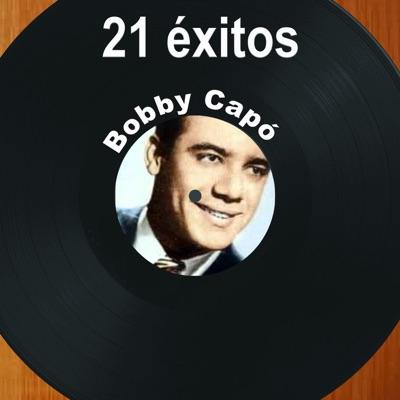 21 Éxitos: Bobby Capó - Bobby Capó