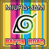 Baton Road Japanese [From Boruto ]  Miura Jam - Miura Jam