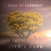 Life + Love - Sons of Serendip