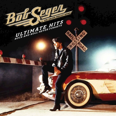 Ultimate Hits: Rock and Roll Never Forgets - Bob Seger & The Silver Bullet Band album