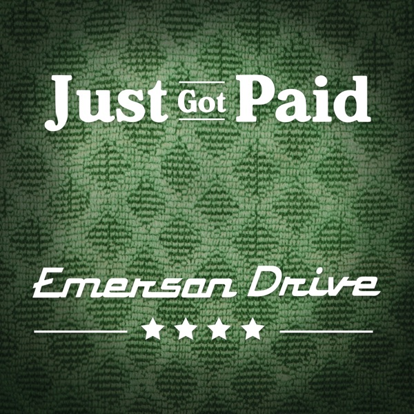 Emerson Drive - Just Got Paid
