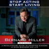 Bernard Hiller - Stop Acting, Start Living (Unabridged)  artwork