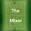 Michael Cox - The Mixer: The Story of Premier League Tactics, from Route One to False Nines (Unabridged) bild