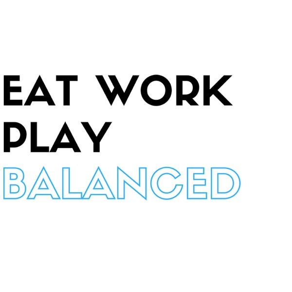 Eat Work Play Balanced Podcast