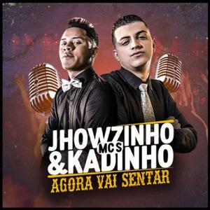 MC Kadinho & MC Jhowzinho - Agora Vai Sentar
