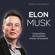 Andrea Lattanzi Barcelò - Elon Musk: L'imprenditore che ha portato il futuro nel presente
