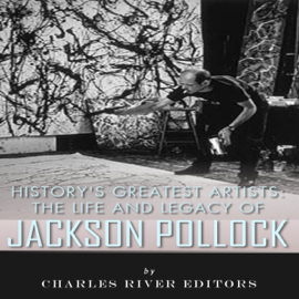 History's Greatest Artists: The Life and Legacy of Jackson Pollock (Unabridged) audiobook